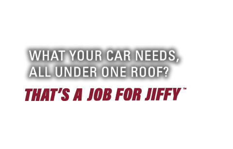 What your car needs, all under one roof? That's a job for jiffy